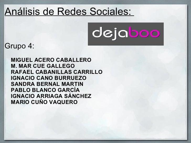 Análisis de Redes Sociales:  <ul><li>Grupo 4:  MIGUEL ACERO CABALLERO  M. MAR CUE GALLEGO  RAFAEL CABANILLAS CARR...