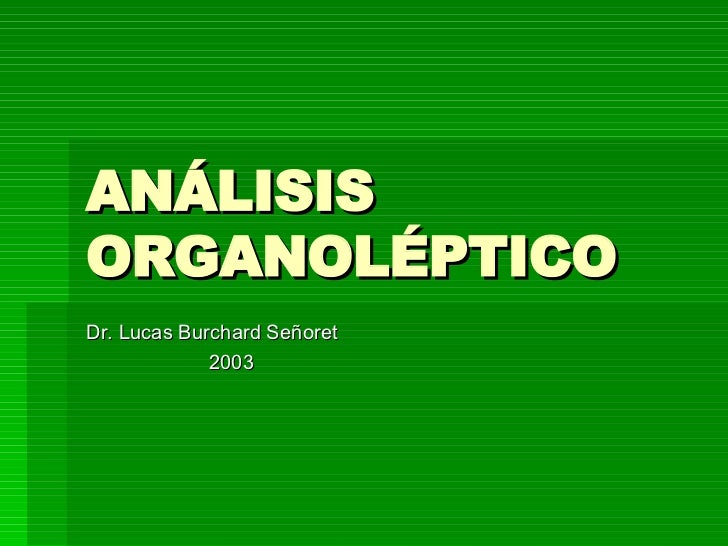 ANÁLISIS ORGANOLÉPTICO Dr. Lucas Burchard Señoret 2003