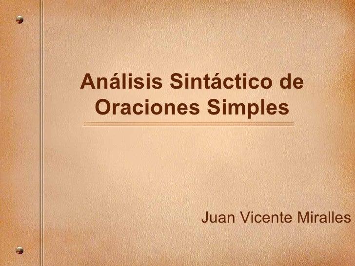 An álisis Sintáctico de Oraciones Simples Juan Vicente Miralles