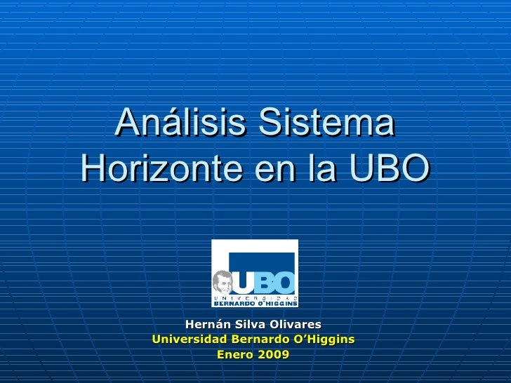 Análisis Sistema Horizonte en la UBO Hernán Silva Olivares Universidad Bernardo O'Higgins Enero 2009