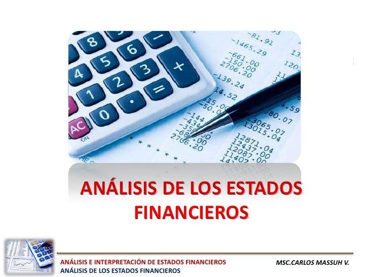ANÁLISIS DE LOS ESTADOS          FINANCIEROSANÁLISIS E INTERPRETACIÓN DE ESTADOS FINANCIEROS   MSC.CARLOS MASSUH V.ANÁLISI...