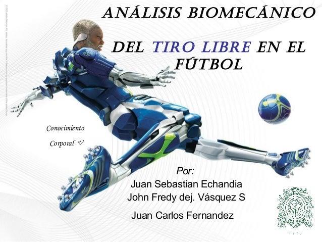 Análisis Biomecánico               del Tiro liBre en el                     FúTBolConocimiento Corporal V                 ...