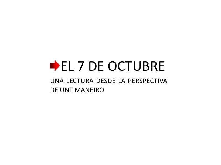 EL 7 DE OCTUBREUNA LECTURA DESDE LA PERSPECTIVADE UNT MANEIRO