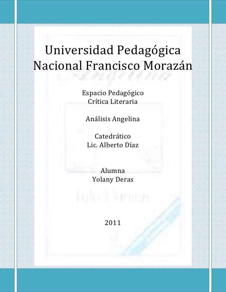 Universidad Pedagógica Nacional Francisco MorazánEspacio PedagógicoCrítica LiterariaAnálisis AngelinaCatedráticoLic. Alber...