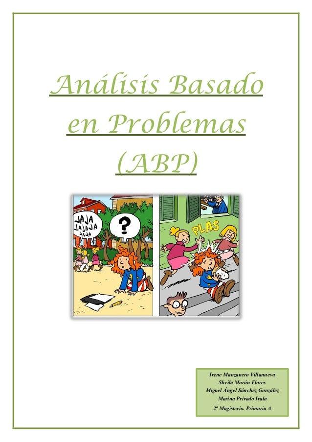Análisis Basadoen Problemas(ABP)Irene Manzanero VillanuevaSheila Morón FloresMiguel Ángel Sánchez GonzálezMarina Privado I...