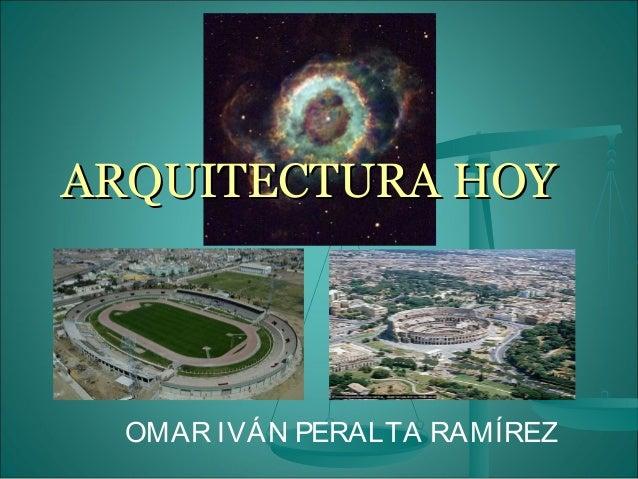 ARQUITECTURA HOYARQUITECTURA HOY OMAR IVÁN PERALTA RAMÍREZ