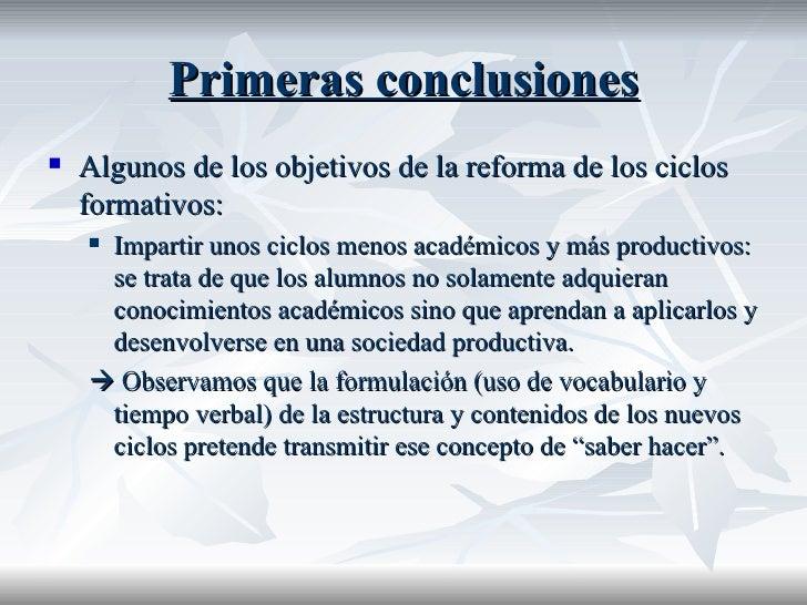 Primeras conclusiones <ul><li>Algunos de los objetivos de la reforma de los ciclos formativos: </li></ul><ul><ul><li>Impar...