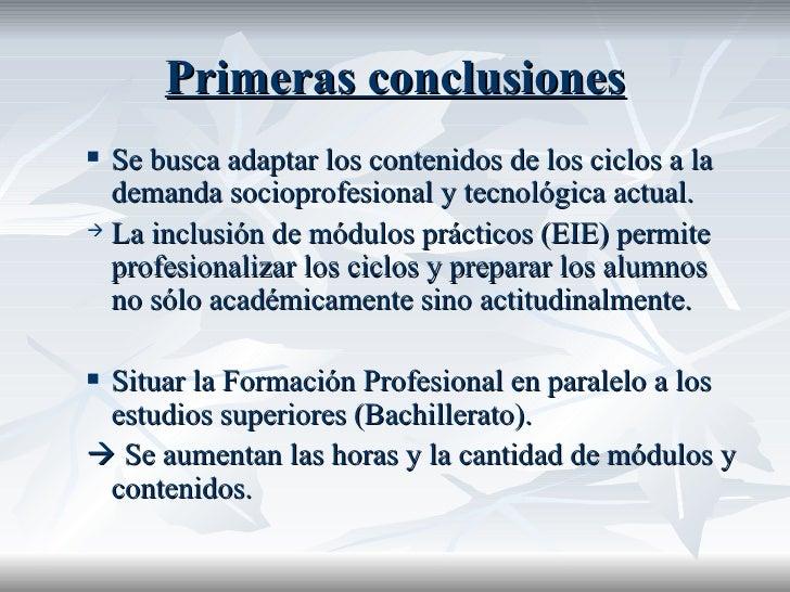 Primeras conclusiones <ul><ul><li>Se busca adaptar los contenidos de los ciclos a la demanda socioprofesional y tecnológic...