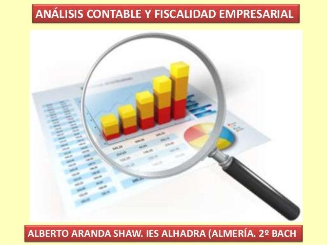 ANÁLISIS CONTABLE Y FISCALIDAD EMPRESARIAL ALBERTO ARANDA SHAW. IES ALHADRA (ALMERÍA. 2º BACH