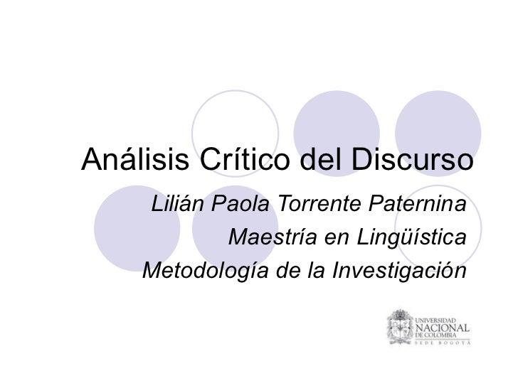 Análisis Crítico del Discurso Lilián Paola Torrente Paternina Maestría en Lingüística Metodología de la Investigación