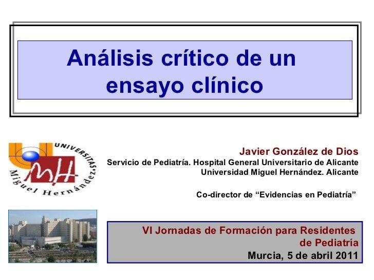 Análisis crítico de un  ensayo clínico Javier González de Dios Servicio de Pediatría. Hospital General Universitario de Al...