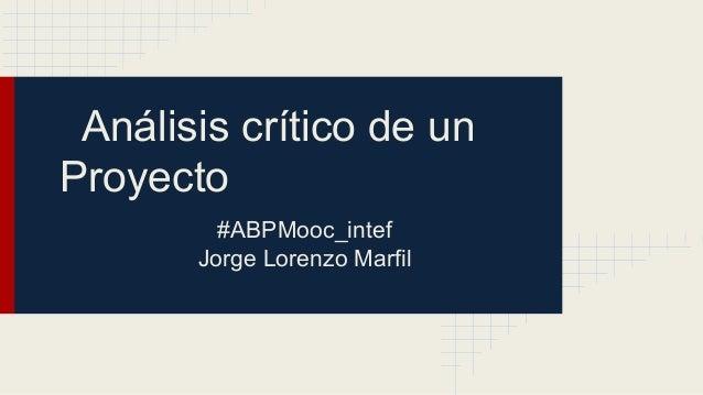 Análisis crítico de un Proyecto #ABPMooc_intef Jorge Lorenzo Marfil