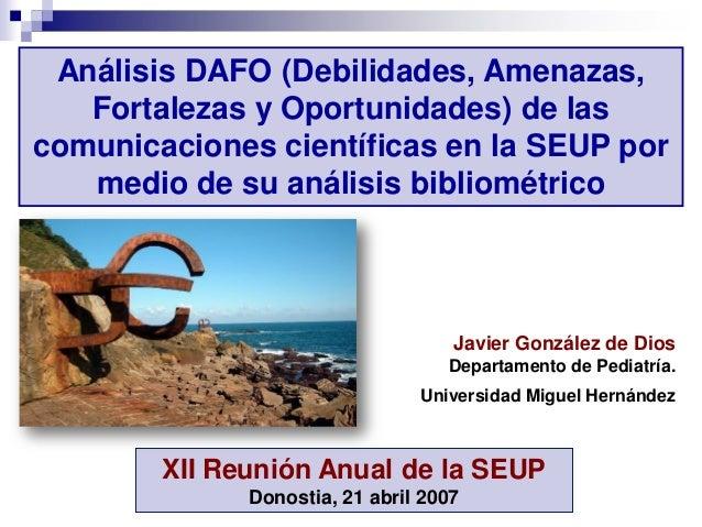 Análisis DAFO (Debilidades, Amenazas,   Fortalezas y Oportunidades) de lascomunicaciones científicas en la SEUP por   medi...