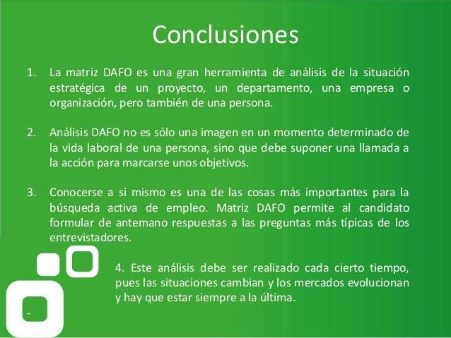 06/10/2016 16 Conclusiones 1. La matriz DAFO es una gran herramienta de análisis de la situación estratégica de un proyect...