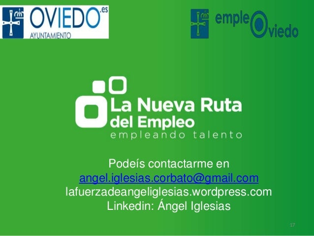 Podeís contactarme en angel.iglesias.corbato@gmail.com lafuerzadeangeliglesias.wordpress.com Linkedin: Ángel Iglesias 17