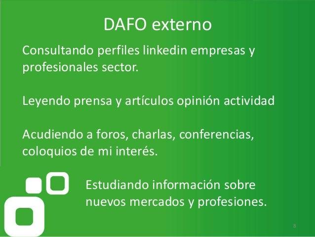 DAFO externo 8 Consultando perfiles linkedin empresas y profesionales sector. Leyendo prensa y artículos opinión actividad...