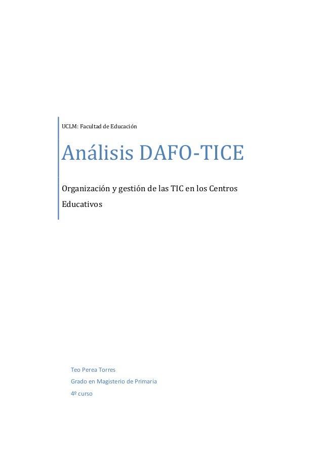 UCLM: Facultad de Educación  Análisis DAFO-TICE Organización y gestión de las TIC en los Centros Educativos  Teo Perea Tor...