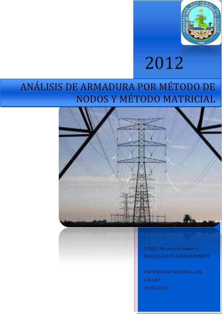 2012ANÁLISIS DE ARMADURA POR MÉTODO DE           NODOS Y MÉTODO MATRICIAL                      CURSO: Mecánica de Sólidos ...