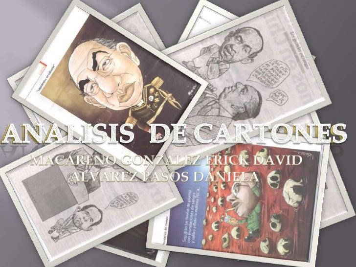 ANALISIS  DE CARTONES <br />ANALISIS  DE CARTONES <br />MACARENO GONZALEZ ERICK DAVID<br />ALVAREZ PASOS DANIELA <br />