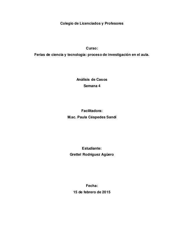 Colegio de Licenciados y Profesores Curso: Ferias de ciencia y tecnología: proceso de investigación en el aula. Análisis d...