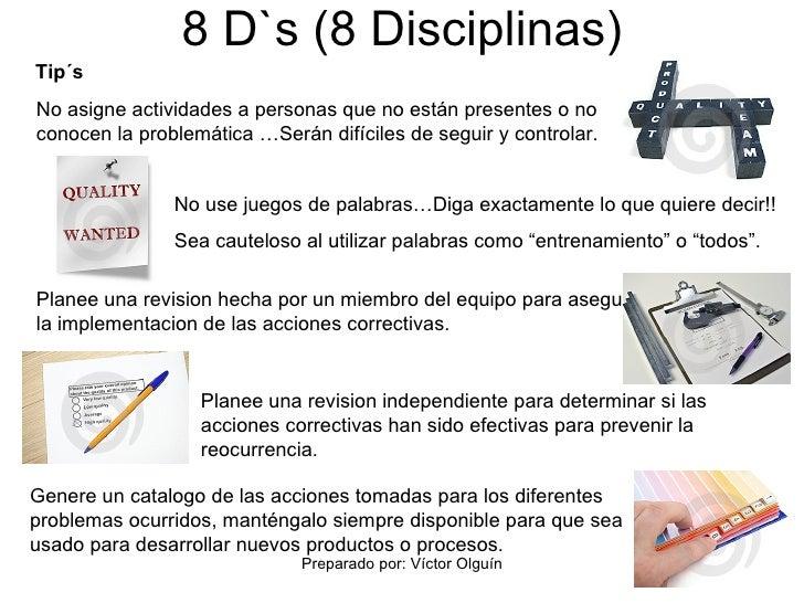 8 D`s (8 Disciplinas) No asigne actividades a personas que no están presentes o no conocen la problemática …Serán difícile...