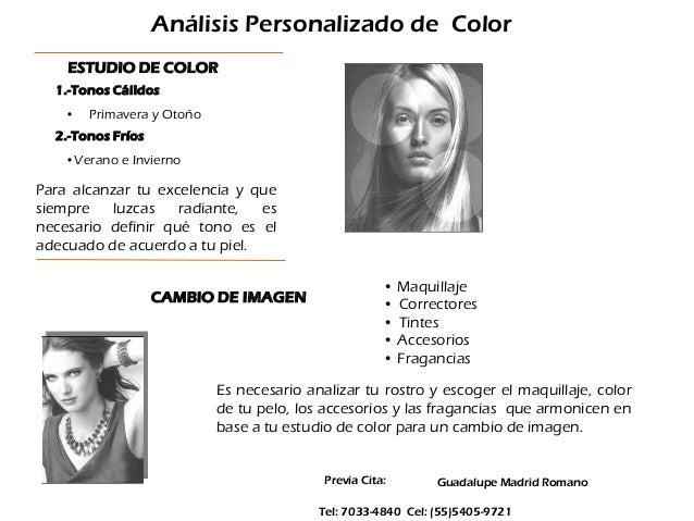 Previa Cita: Guadalupe Madrid Romano Tel: 7033-4840 Cel: (55)5405-9721 Análisis Personalizado de Color ESTUDIO DE COLOR 1....