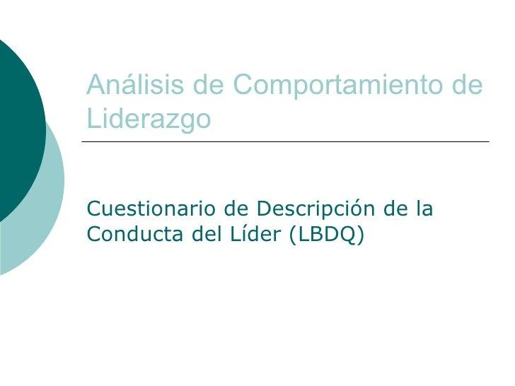 Análisis de Comportamiento de Liderazgo Cuestionario de Descripción de la Conducta del Líder (LBDQ)
