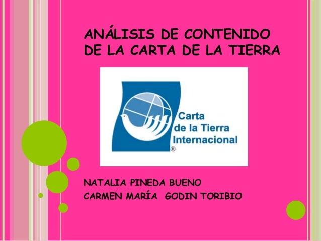 ANÁLISIS DE CONTENIDO DE LA CARTA DE LA TIERRA NATALIA PINEDA BUENO CARMEN MARÍA GODIN TORIBIO