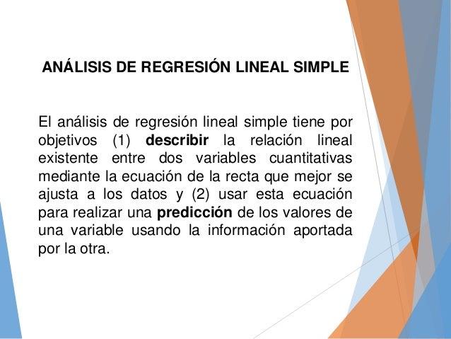 ANÁLISIS DE REGRESIÓN LINEAL SIMPLE El análisis de regresión lineal simple tiene por objetivos (1) describir la relación l...