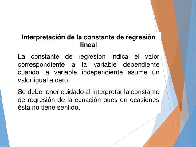 Interpretación de la constante de regresión lineal La constante de regresión indica el valor correspondiente a la variable...