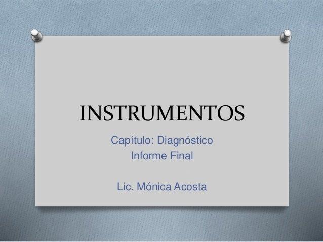 INSTRUMENTOS Capítulo: Diagnóstico Informe Final Lic. Mónica Acosta