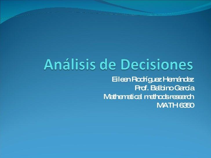 Eileen Rodríguez Hernández Prof. Balbino García Mathematical methods research MATH 6350