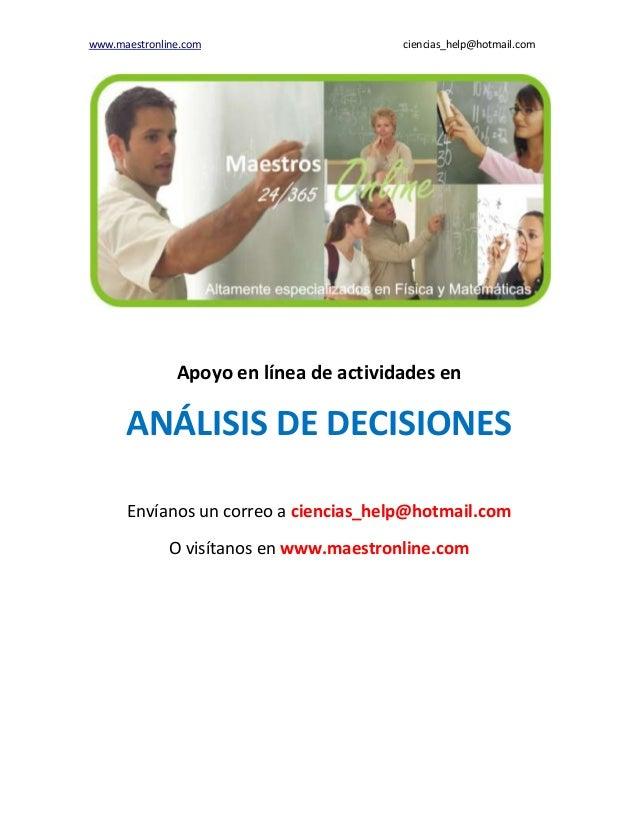 www.maestronline.com ciencias_help@hotmail.com Apoyo en línea de actividades en ANÁLISIS DE DECISIONES Envíanos un correo ...