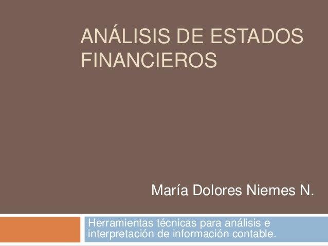 ANÁLISIS DE ESTADOSFINANCIEROS             María Dolores Niemes N.Herramientas técnicas para análisis einterpretación de i...