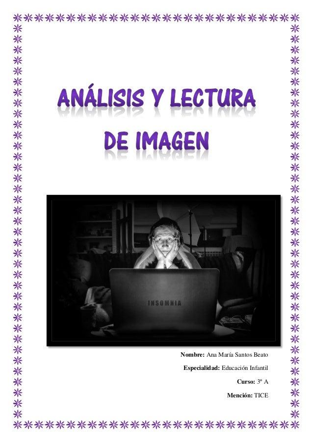 Nombre: Ana María Santos Beato Especialidad: Educación Infantil Curso: 3º A Mención: TICE