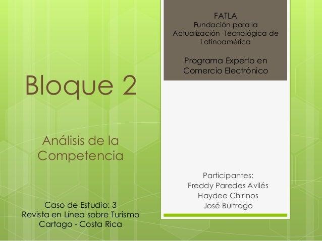 Bloque 2  Análisis de la  Competencia  FATLA  Fundación para la  Actualización Tecnológica de  Latinoamérica  Programa Exp...