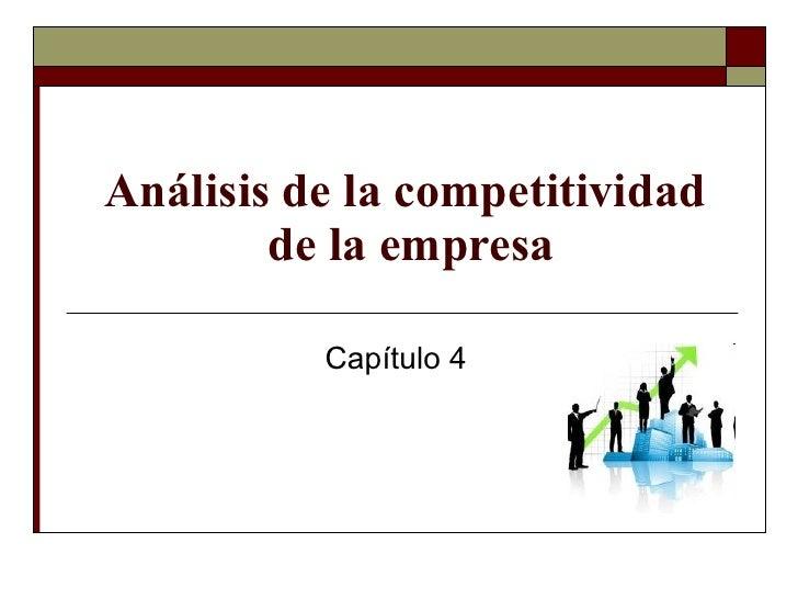 Análisis de la competitividad  de la empresa Capítulo 4