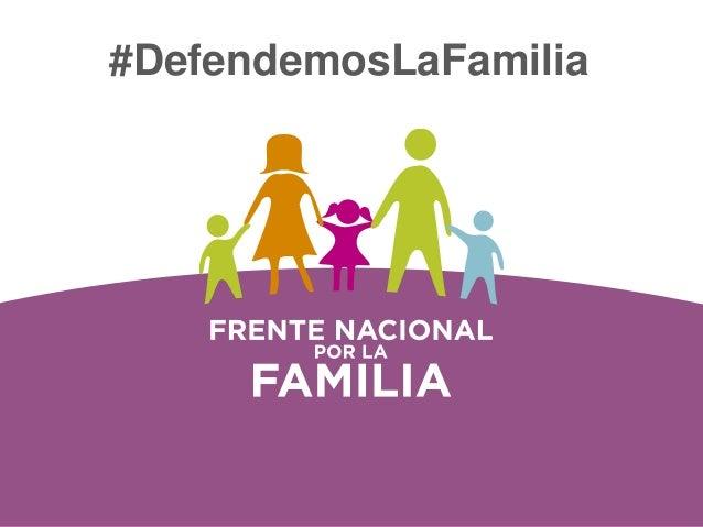 #DefendemosLaFamiliawww.frentenacionalxlafa milia.com @Xlafamjal/frentefamiliajal #DefendemosLaFamilia