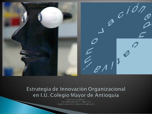  No existe una sección ni proceso de generación de nuevas ideas definido institucionalmente para ello.  Las ideas nacen ...