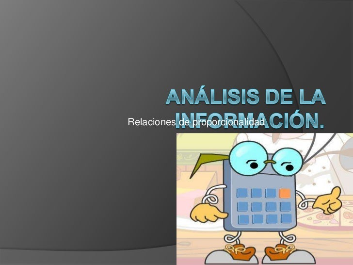 Análisis de la información.<br />Relaciones de proporcionalidad<br />