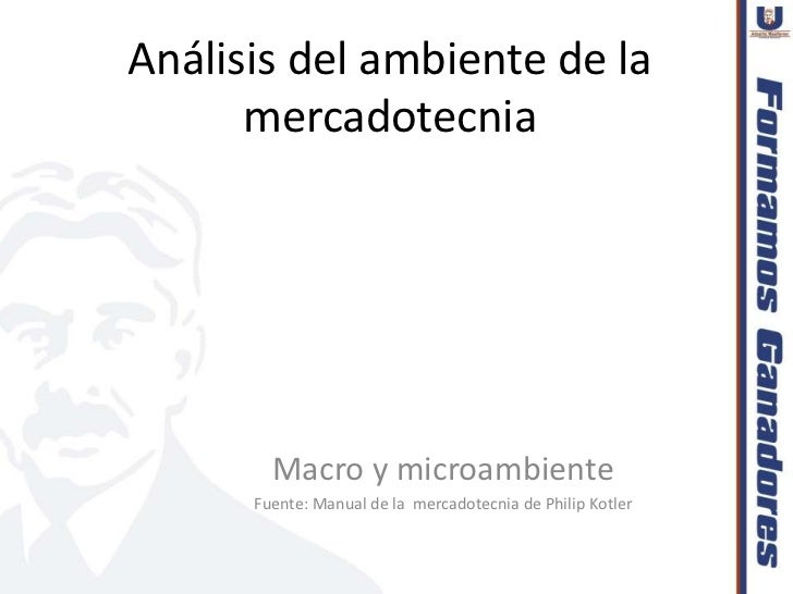 Análisis del ambiente de la      mercadotecnia        Macro y microambiente      Fuente: Manual de la mercadotecnia de Phi...