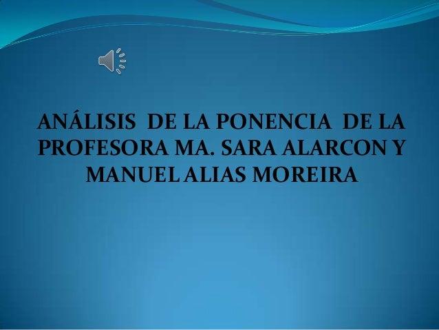 ANÁLISIS DE LA PONENCIA DE LAPROFESORA MA. SARA ALARCON YMANUEL ALIAS MOREIRA