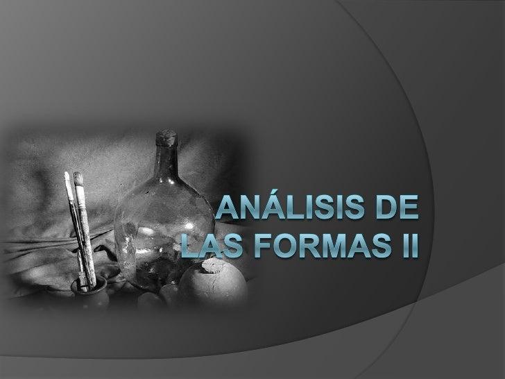 ANÁLISIS DE LAS FORMAS II<br />