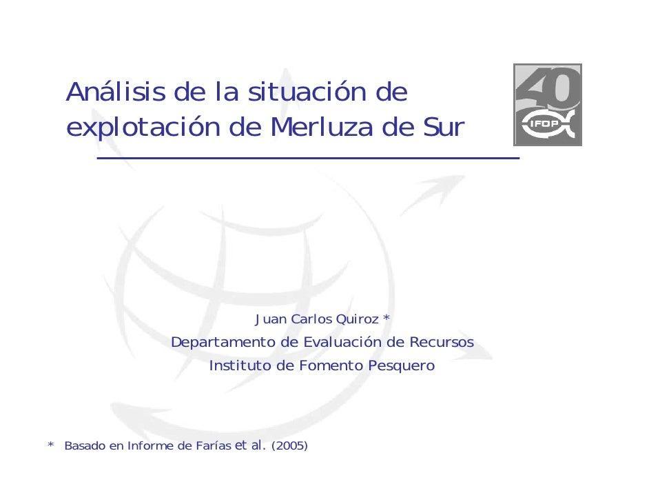 Análisis de la situación de  explotación de Merluza de Sur                                  Juan Carlos Quiroz *          ...