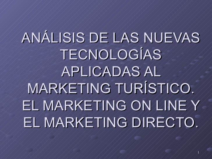 ANÁLISIS DE LAS NUEVAS     TECNOLOGÍAS     APLICADAS AL MARKETING TURÍSTICO.EL MARKETING ON LINE YEL MARKETING DIRECTO.   ...