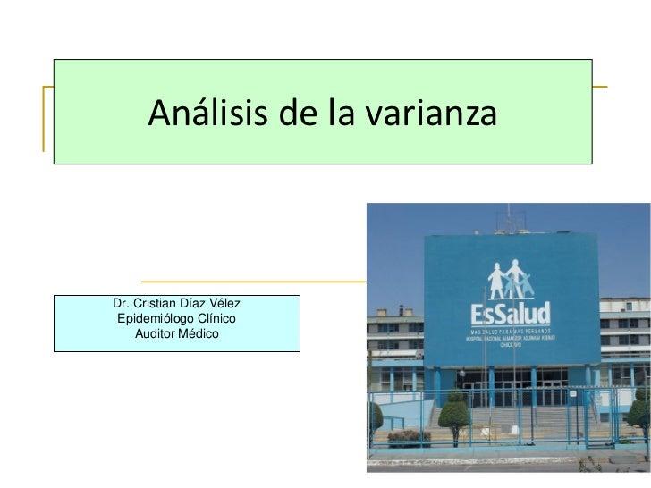 Análisis de la varianzaDr. Cristian Díaz VélezEpidemiólogo Clínico    Auditor Médico