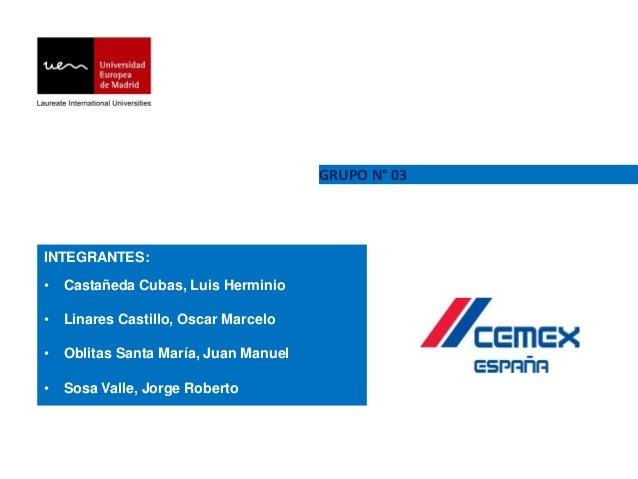 GRUPO N° 03 INTEGRANTES: • Castañeda Cubas, Luis Herminio • Linares Castillo, Oscar Marcelo • Oblitas Santa María, Juan Ma...