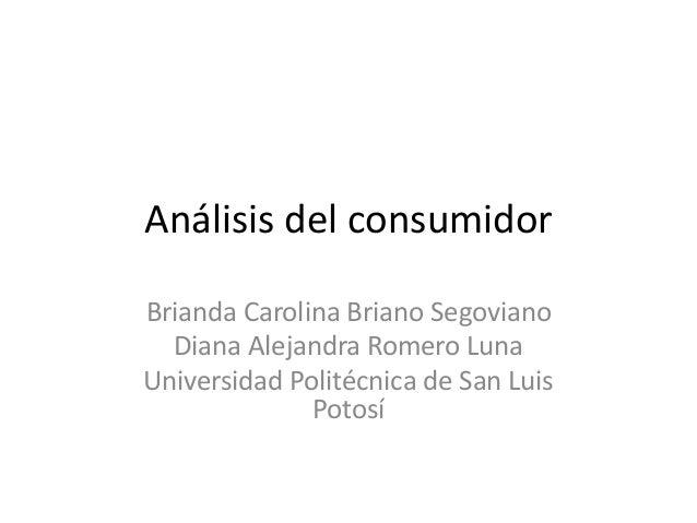 Análisis del consumidorBrianda Carolina Briano Segoviano  Diana Alejandra Romero LunaUniversidad Politécnica de San Luis  ...