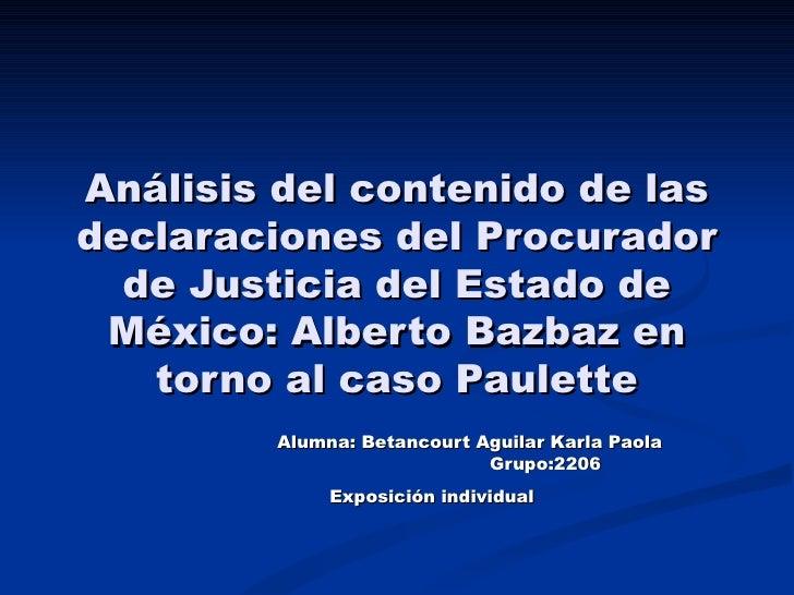 Análisis del contenido de las declaraciones del Procurador de Justicia del Estado de México: Alberto Bazbaz en torno al ca...