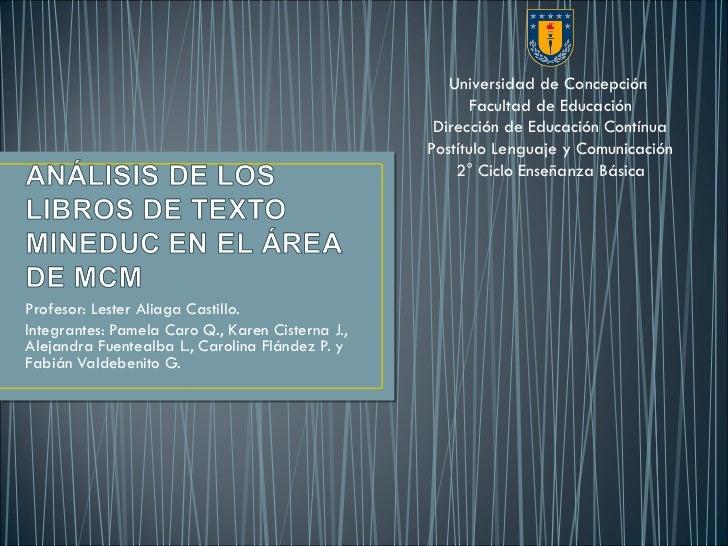 Profesor: Lester Aliaga Castillo. Integrantes: Pamela Caro Q., Karen Cisterna J., Alejandra Fuentealba L., Carolina Flánde...